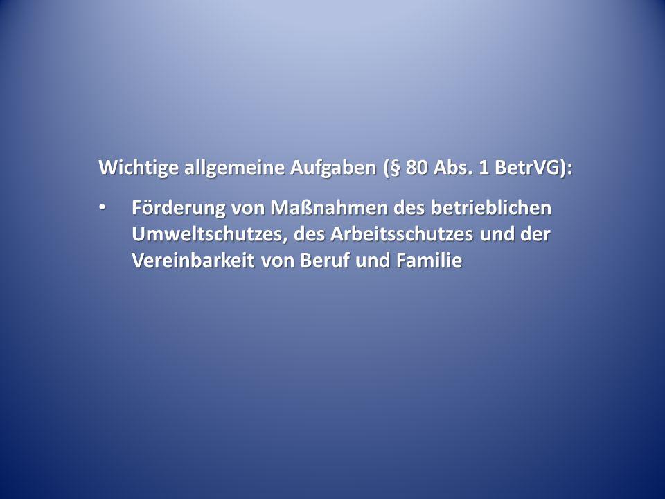 Wichtige allgemeine Aufgaben (§ 80 Abs. 1 BetrVG): Förderung von Maßnahmen des betrieblichen Umweltschutzes, des Arbeitsschutzes und der Vereinbarkeit