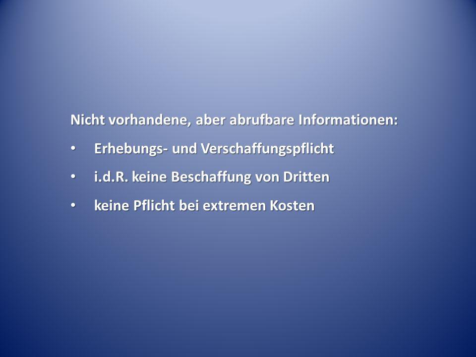 Nicht vorhandene, aber abrufbare Informationen: Erhebungs- und Verschaffungspflicht Erhebungs- und Verschaffungspflicht i.d.R. keine Beschaffung von D