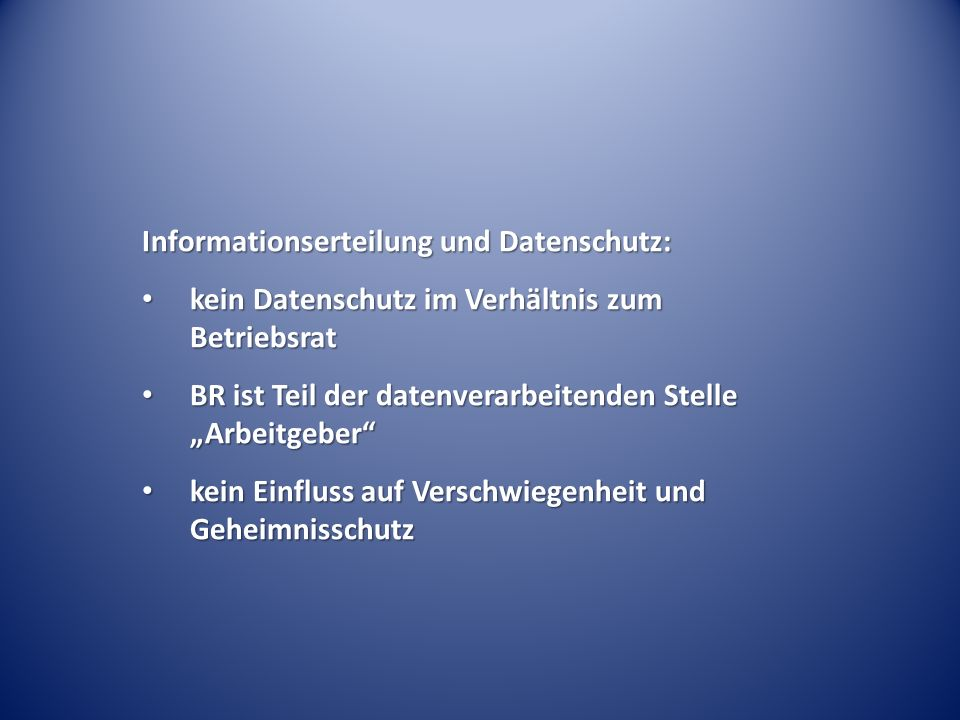 Informationserteilung und Datenschutz: kein Datenschutz im Verhältnis zum Betriebsrat kein Datenschutz im Verhältnis zum Betriebsrat BR ist Teil der d