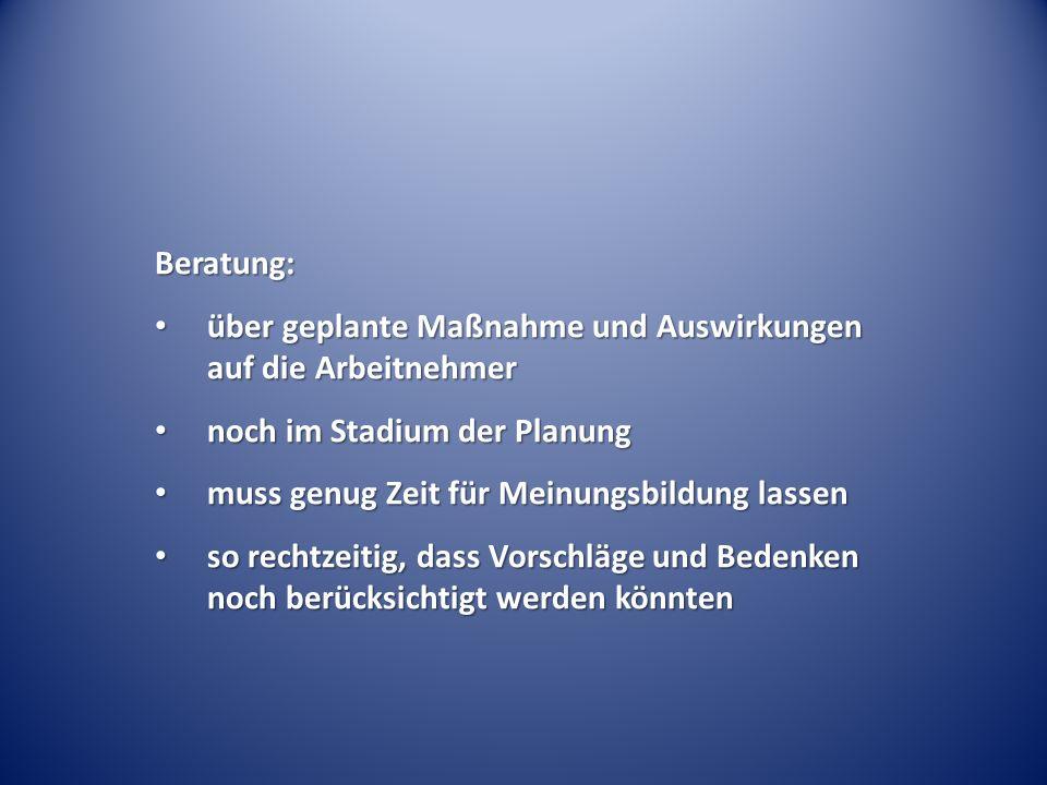 Beratung: über geplante Maßnahme und Auswirkungen auf die Arbeitnehmer über geplante Maßnahme und Auswirkungen auf die Arbeitnehmer noch im Stadium de