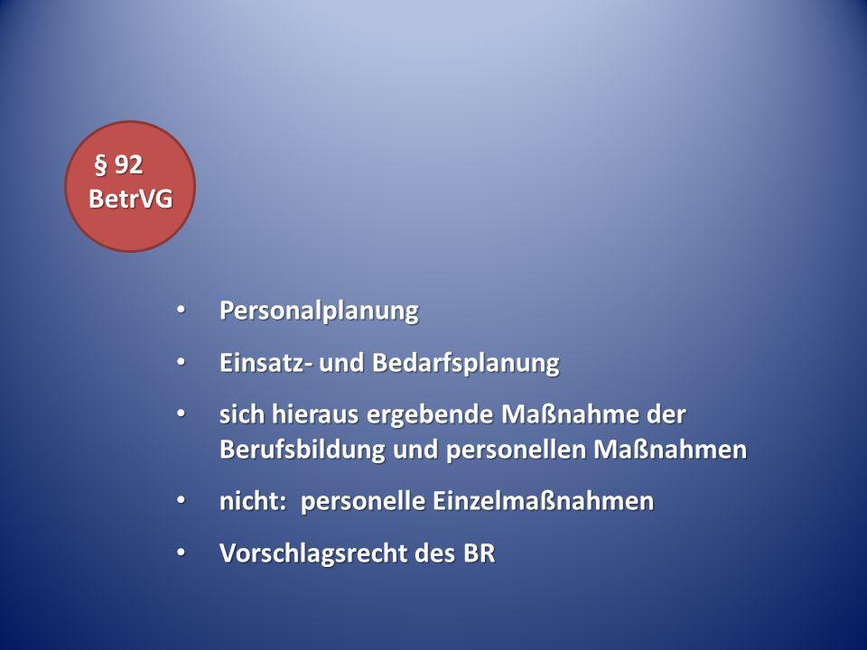 § 92 BetrVG § 92 BetrVG Personalplanung Personalplanung Einsatz- und Bedarfsplanung Einsatz- und Bedarfsplanung sich hieraus ergebende Maßnahme der Be