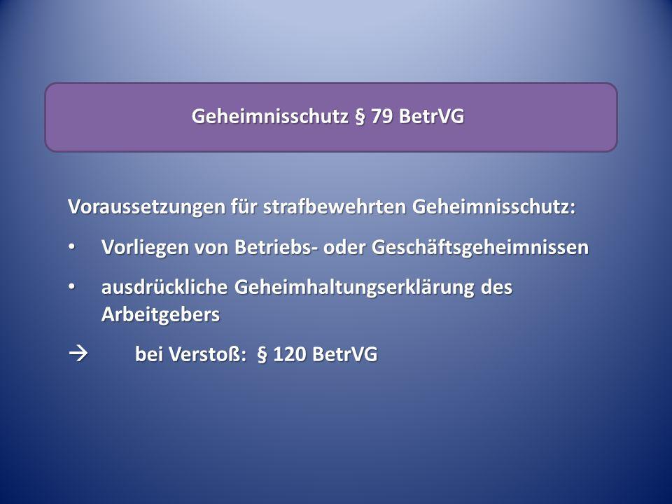 Geheimnisschutz § 79 BetrVG Voraussetzungen für strafbewehrten Geheimnisschutz: Vorliegen von Betriebs- oder Geschäftsgeheimnissen Vorliegen von Betri