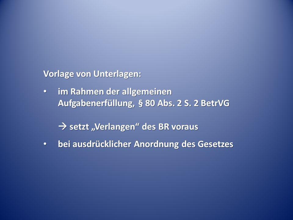 Vorlage von Unterlagen: im Rahmen der allgemeinen Aufgabenerfüllung, § 80 Abs. 2 S. 2 BetrVG setzt Verlangen des BR voraus im Rahmen der allgemeinen A