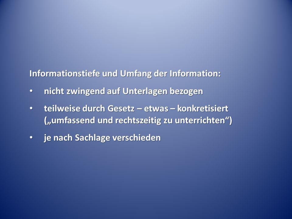 Informationstiefe und Umfang der Information: nicht zwingend auf Unterlagen bezogen nicht zwingend auf Unterlagen bezogen teilweise durch Gesetz – etw