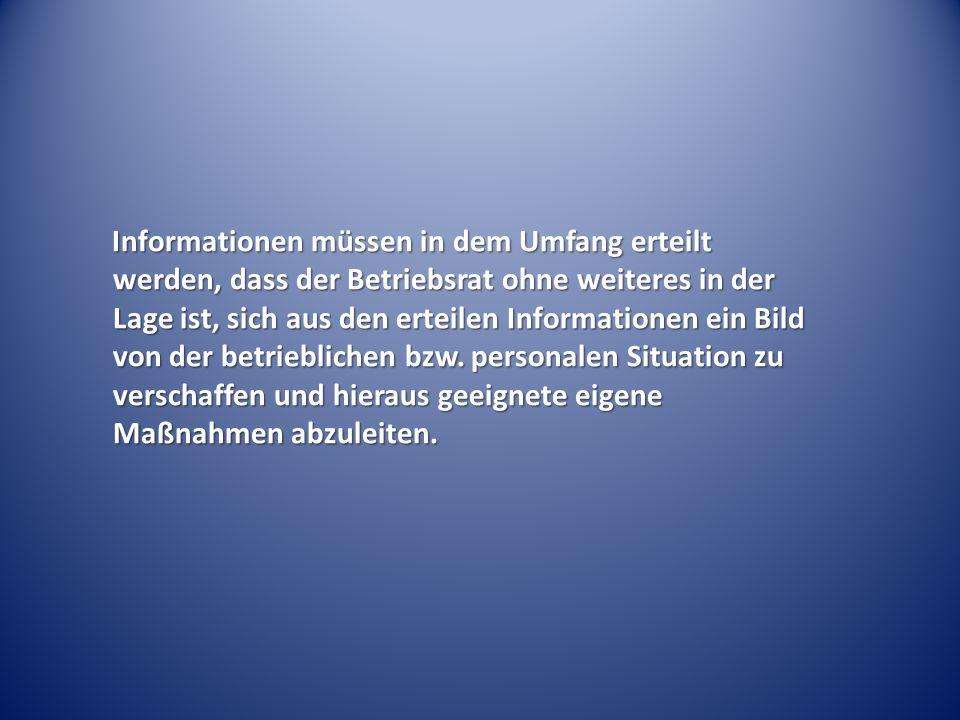Informationen müssen in dem Umfang erteilt werden, dass der Betriebsrat ohne weiteres in der Lage ist, sich aus den erteilen Informationen ein Bild vo