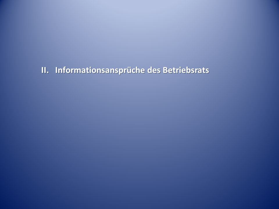 II. Informationsansprüche des Betriebsrats