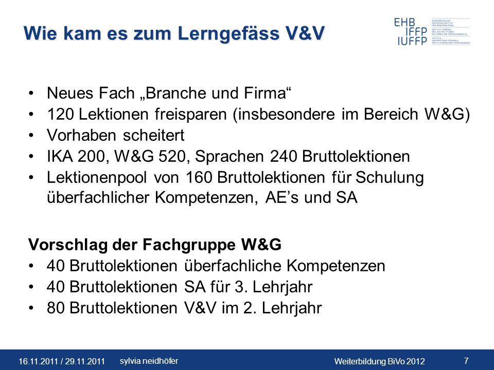 16.11.2011 / 29.11.2011Weiterbildung BiVo 2012 8sylvia neidhöfer Entstehung V&V (1/3) Enges Korsett für Leistungsziele im Unterrichtsbereich W&G und kaum Raum für Anwendungen und Vernetzung.