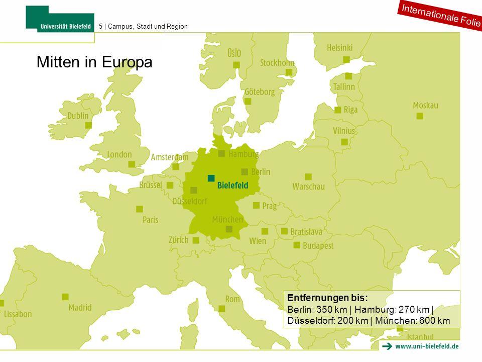 Mitten in Europa Entfernungen bis: Berlin: 350 km   Hamburg: 270 km   Düsseldorf: 200 km   München: 600 km Internationale Folie 5   Campus, Stadt und Region