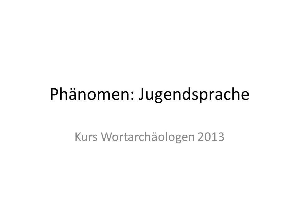 Phänomen: Jugendsprache Kurs Wortarchäologen 2013