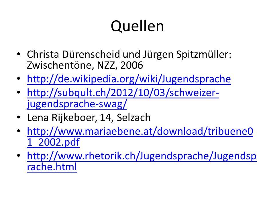 Quellen Christa Dürenscheid und Jürgen Spitzmüller: Zwischentöne, NZZ, 2006 http://de.wikipedia.org/wiki/Jugendsprache http://subqult.ch/2012/10/03/sc