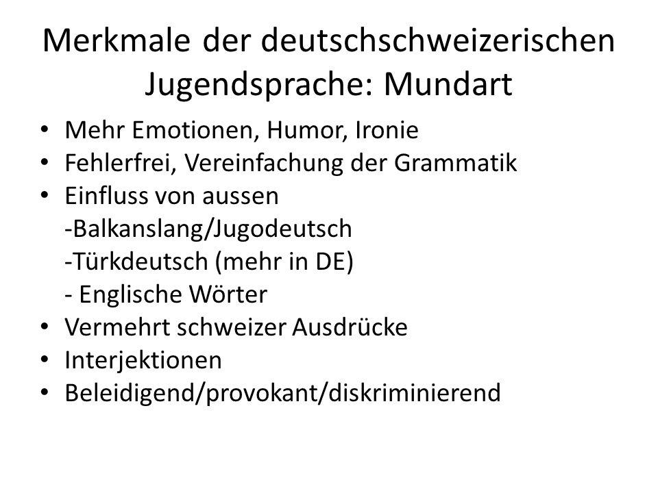 Merkmale der deutschschweizerischen Jugendsprache: Mundart Mehr Emotionen, Humor, Ironie Fehlerfrei, Vereinfachung der Grammatik Einfluss von aussen -