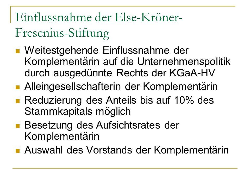 Einflussnahme der Else-Kröner- Fresenius-Stiftung Weitestgehende Einflussnahme der Komplementärin auf die Unternehmenspolitik durch ausgedünnte Rechts