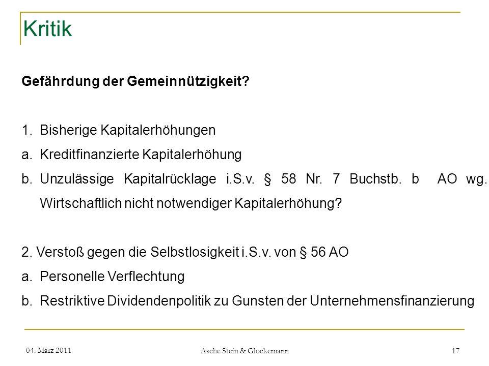 Kritik 04. März 2011 Asche Stein & Glockemann 17 Gefährdung der Gemeinnützigkeit? 1.Bisherige Kapitalerhöhungen a.Kreditfinanzierte Kapitalerhöhung b.