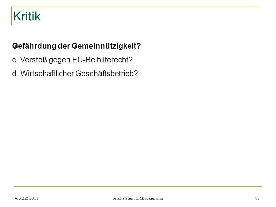 Kritik 4. März 2011 Asche Stein & Glockemann 18 Gefährdung der Gemeinnützigkeit? c. Verstoß gegen EU-Beihilferecht? d. Wirtschaftlicher Geschäftsbetri