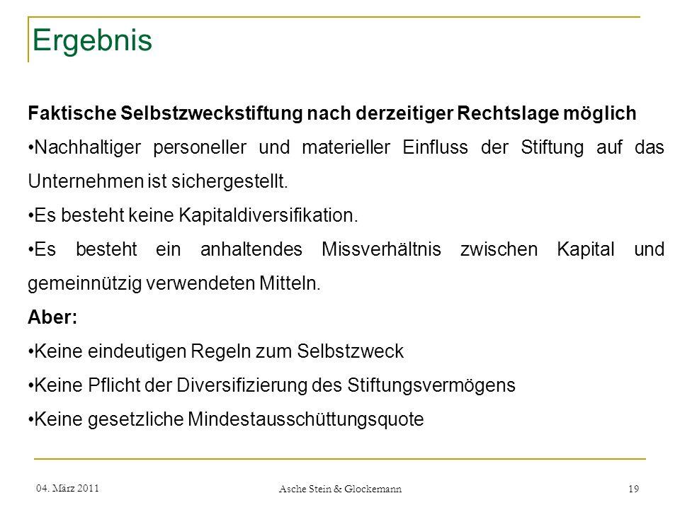 Ergebnis 04. März 2011 Asche Stein & Glockemann 19 Faktische Selbstzweckstiftung nach derzeitiger Rechtslage möglich Nachhaltiger personeller und mate