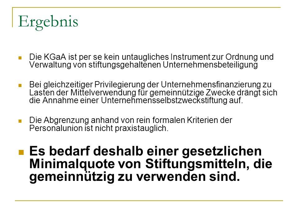 Ergebnis Die KGaA ist per se kein untaugliches Instrument zur Ordnung und Verwaltung von stiftungsgehaltenen Unternehmensbeteiligung Bei gleichzeitige