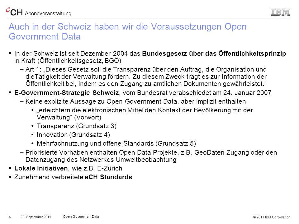 © 2011 IBM Corporation Abendveranstaltung 16 22.September 2011 16 Open Government Data 22.
