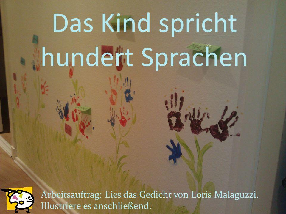 Das Kind spricht hundert Sprachen Arbeitsauftrag: Lies das Gedicht von Loris Malaguzzi. Illustriere es anschließend.