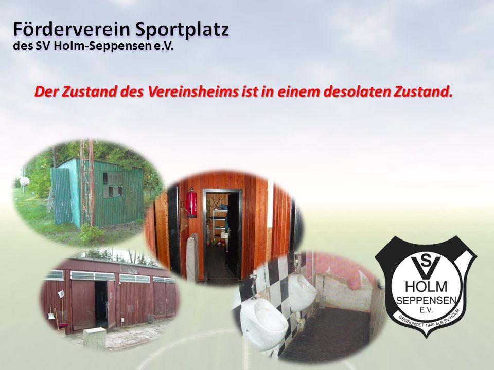des SV Holm-Seppensen e.V. Der Zustand des Vereinsheims ist in einem desolaten Zustand.