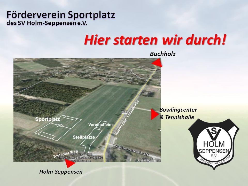 des SV Holm-Seppensen e.V. Hier starten wir durch! Buchholz Bowlingcenter & Tennishalle Holm-Seppensen
