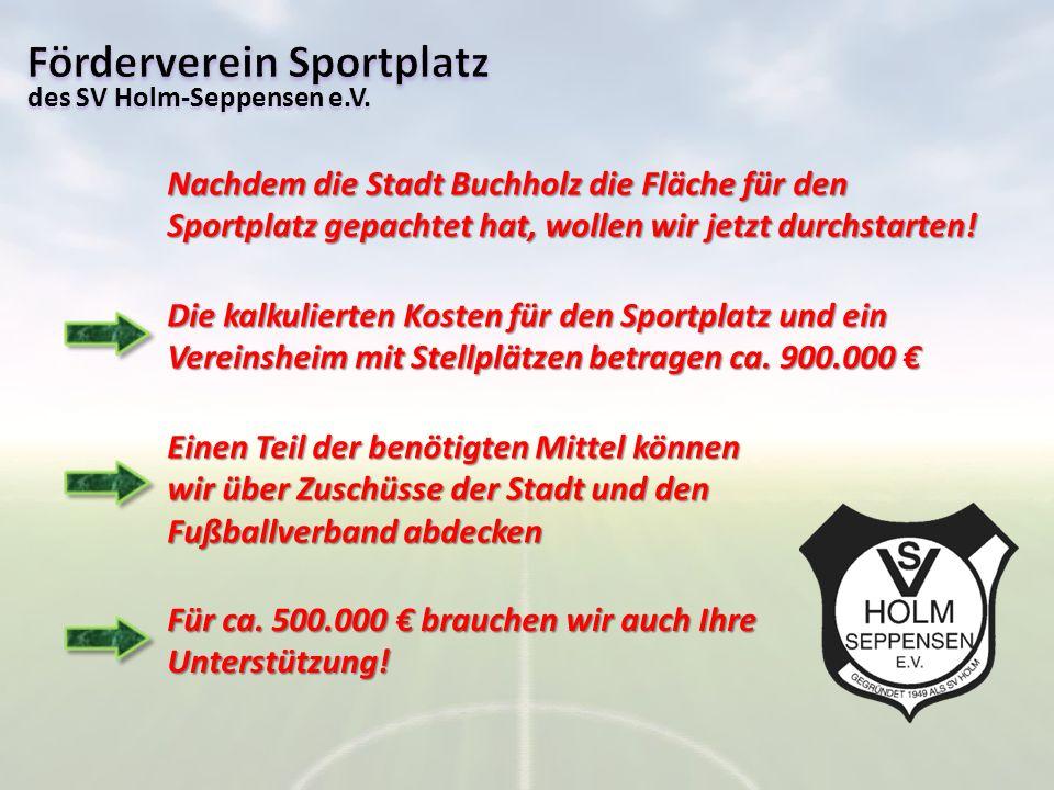 des SV Holm-Seppensen e.V. Nachdem die Stadt Buchholz die Fläche für den Sportplatz gepachtet hat, wollen wir jetzt durchstarten! Die kalkulierten Kos