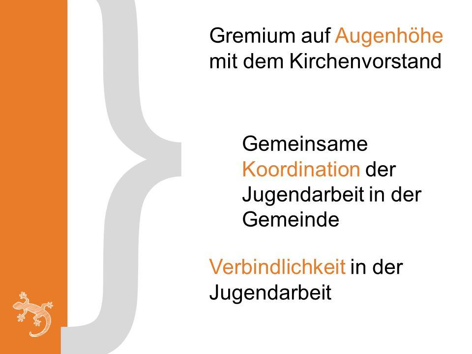} Gremium auf Augenhöhe mit dem Kirchenvorstand Gemeinsame Koordination der Jugendarbeit in der Gemeinde Verbindlichkeit in der Jugendarbeit