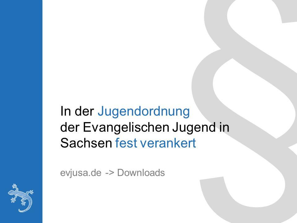 § In der Jugendordnung der Evangelischen Jugend in Sachsen fest verankert evjusa.de -> Downloads