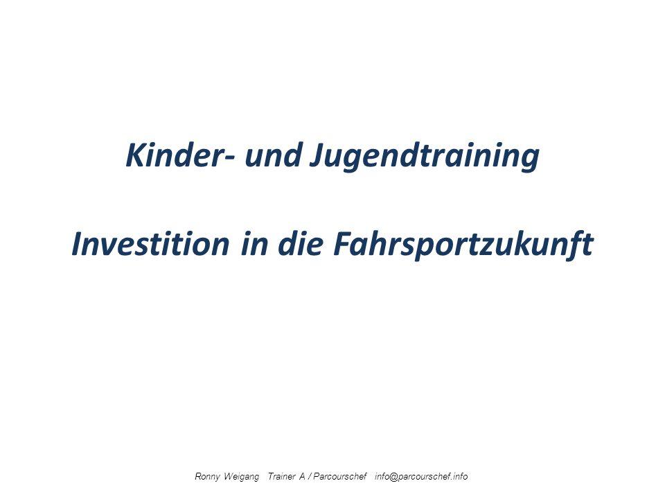 Kinder- und Jugendtraining Investition in die Fahrsportzukunft Ronny Weigang Trainer A / Parcourschef info@parcourschef.info