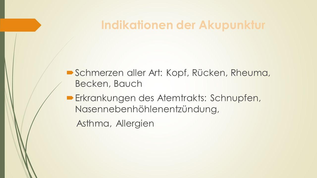 Indikationen der Akupunktur Schmerzen aller Art: Kopf, Rücken, Rheuma, Becken, Bauch Erkrankungen des Atemtrakts: Schnupfen, Nasennebenhöhlenentzündun