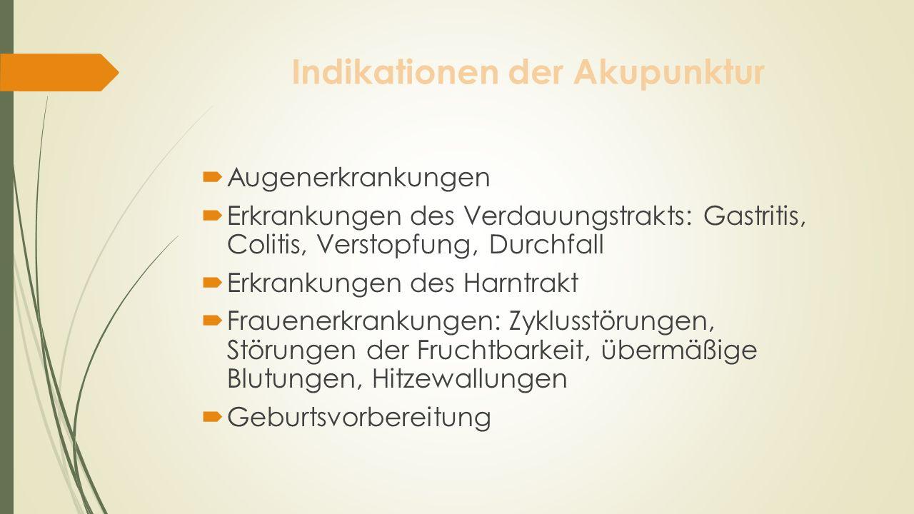 Indikationen der Akupunktur Augenerkrankungen Erkrankungen des Verdauungstrakts: Gastritis, Colitis, Verstopfung, Durchfall Erkrankungen des Harntrakt