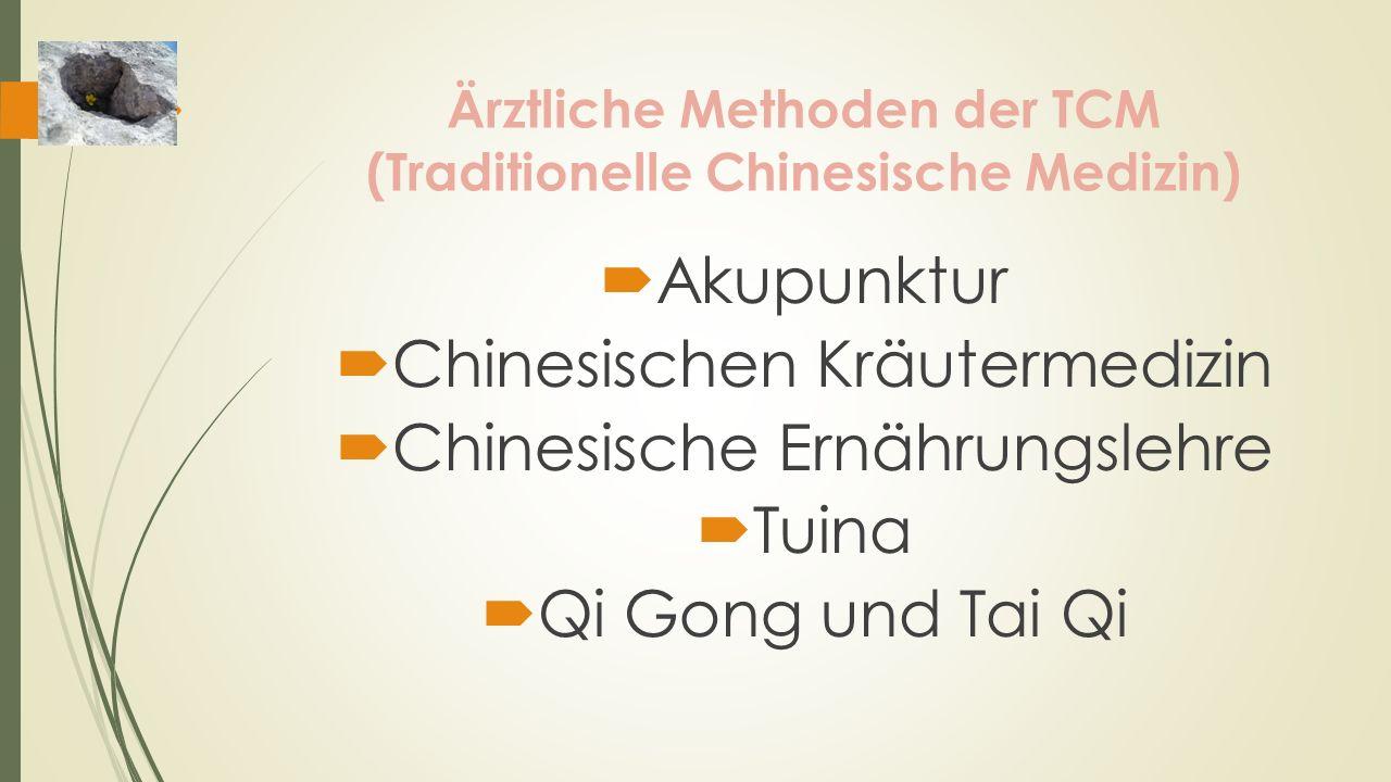Ärztliche Methoden der TCM (Traditionelle Chinesische Medizin) Akupunktur Chinesischen Kräutermedizin Chinesische Ernährungslehre Tuina Qi Gong und Ta