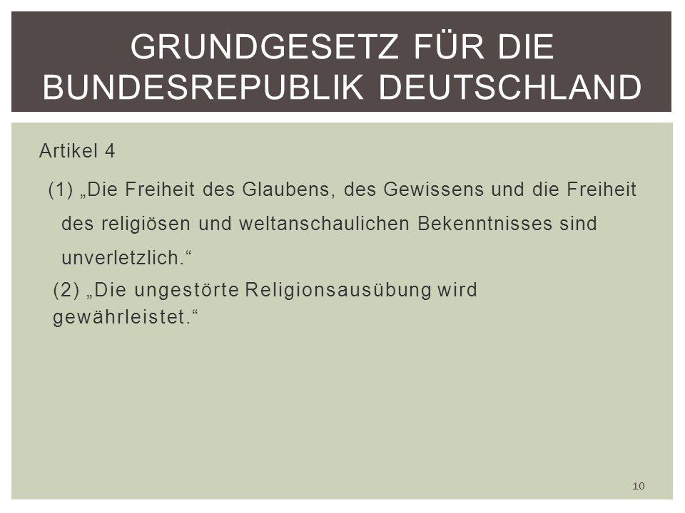 Artikel 4 (1) Die Freiheit des Glaubens, des Gewissens und die Freiheit des religiösen und weltanschaulichen Bekenntnisses sind unverletzlich.