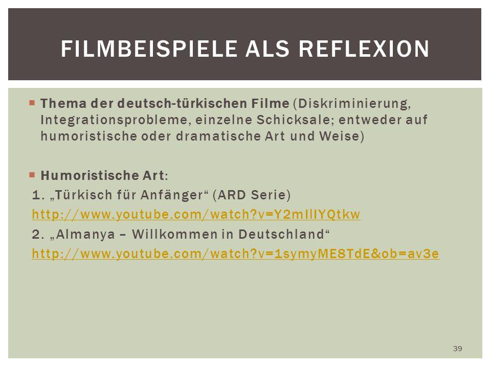 Thema der deutsch-türkischen Filme (Diskriminierung, Integrationsprobleme, einzelne Schicksale; entweder auf humoristische oder dramatische Art und Weise) Humoristische Art: 1.