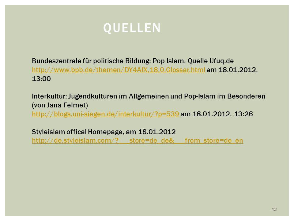 43 QUELLEN Bundeszentrale für politische Bildung: Pop Islam, Quelle Ufuq.de http://www.bpb.de/themen/DY4AIX,18,0,Glossar.html am 18.01.2012, 13:00 Interkultur: Jugendkulturen im Allgemeinen und Pop-Islam im Besonderen (von Jana Felmet) http://blogs.uni-siegen.de/interkultur/?p=539 am 18.01.2012, 13:26 http://www.bpb.de/themen/DY4AIX,18,0,Glossar.html http://blogs.uni-siegen.de/interkultur/?p=539 Styleislam offical Homepage, am 18.01.2012 http://de.styleislam.com/?___store=de_de&___from_store=de_en