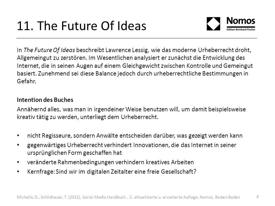 11. The Future Of Ideas In The Future Of Ideas beschreibt Lawrence Lessig, wie das moderne Urheberrecht droht, Allgemeingut zu zerstören. Im Wesentlic