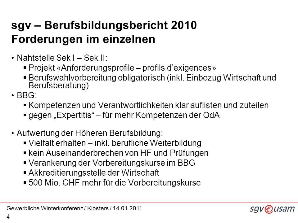 Gewerbliche Winterkonferenz / Klosters / 14.01.2011 4 sgv – Berufsbildungsbericht 2010 Forderungen im einzelnen Nahtstelle Sek I – Sek II: Projekt «Anforderungsprofile – profils dexigences» Berufswahlvorbereitung obligatorisch (inkl.