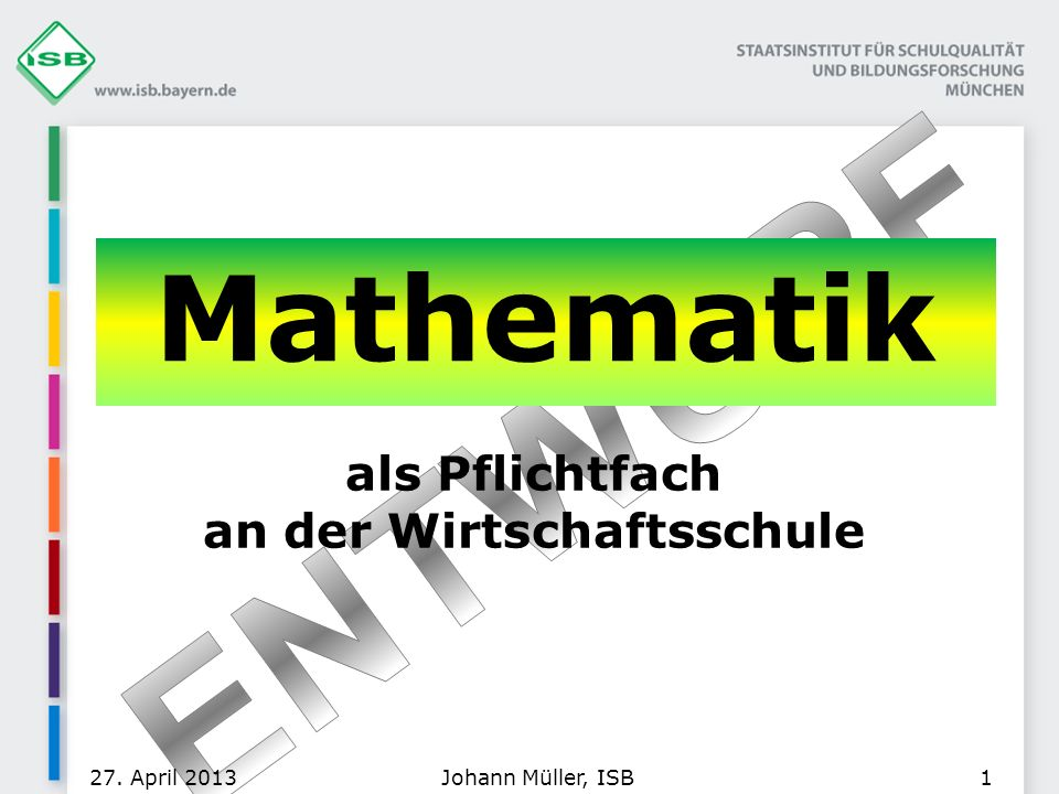 Mathematik als Pflichtfach an der Wirtschaftsschule Johann Müller, ISB27. April 20131