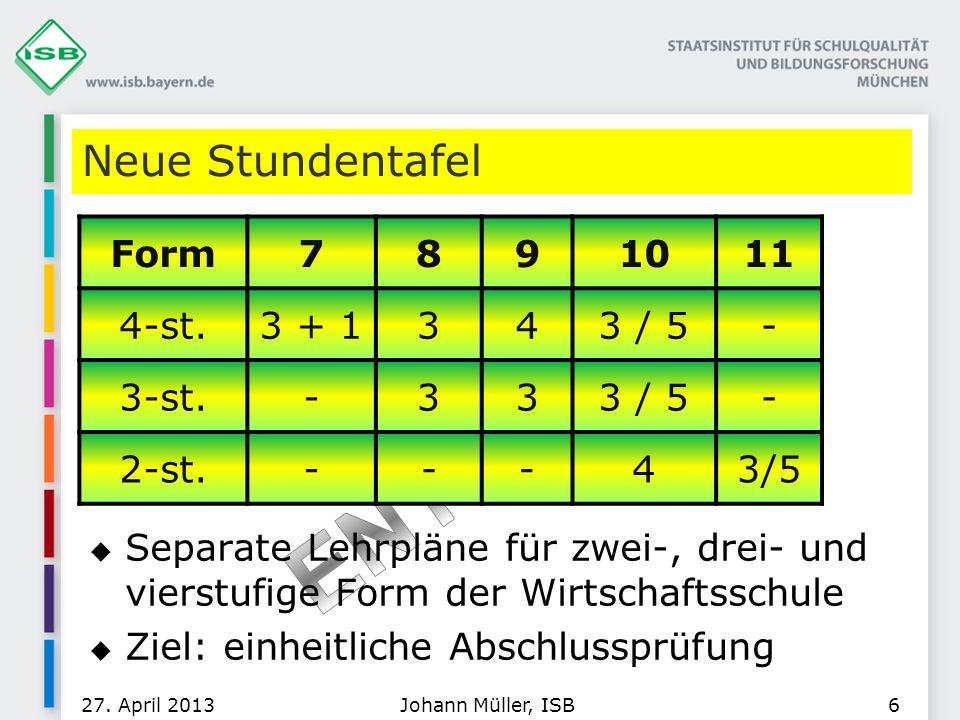 Neue Stundentafel Separate Lehrpläne für zwei-, drei- und vierstufige Form der Wirtschaftsschule Ziel: einheitliche Abschlussprüfung 27. April 2013Joh