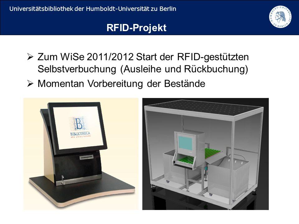 Universitätsbibliothek der Humboldt-Universität zu Berlin Zum WiSe 2011/2012 Start der RFID-gestützten Selbstverbuchung (Ausleihe und Rückbuchung) Momentan Vorbereitung der Bestände RFID-Projekt