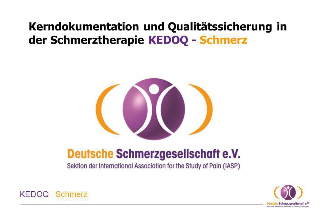 KErnDOkumentation Gemeinsamer Datensatz für die spezialisierte Schmerztherapie Grundlage ist der überarbeitete Deutsche Schmerzfragebogen DSF und Verlaufsfragebogen VFB) (Muster und Handbuch unter http://www.dgss.org/schmerzfragebogen/) Validierter Fragebogen und etablierte psychometrische Verfahren (DASS, SBL, Schwereindex Von Korff, FW7, SF-12) Ergänzende Angaben: Chronifizierung (MPSS); Schmerzlokalisation, Diagnosen, Medikamentöse Vorbehandlung; Diagnostische und therapeutische Maßnahmen im Verlauf sektorenübergreifend (ambulant, teil-/stationär) und bundesweit standardisiert (Baseline, Behandlungsende, Follow up, Erhebungszeitpunkte) KEDOQ - Schmerz