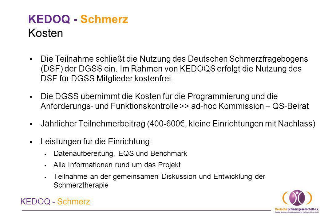 KEDOQ - Schmerz Kosten Die Teilnahme schließt die Nutzung des Deutschen Schmerzfragebogens (DSF) der DGSS ein. Im Rahmen von KEDOQS erfolgt die Nutzun