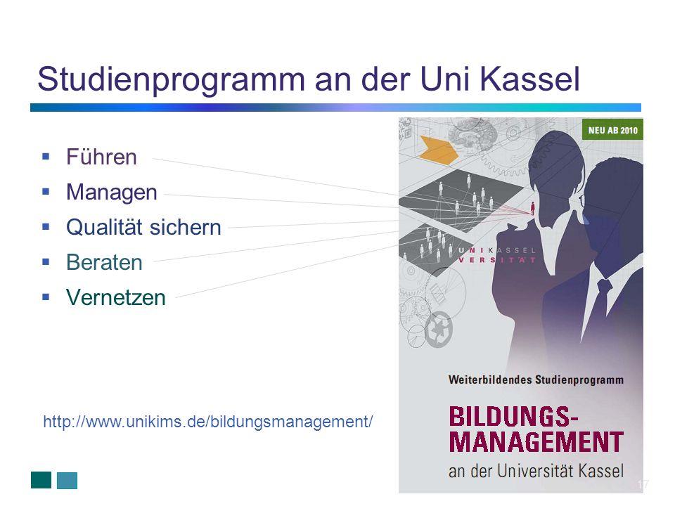 Studienprogramm an der Uni Kassel Führen Managen Qualität sichern Beraten Vernetzen http://www.unikims.de/bildungsmanagement/ 17