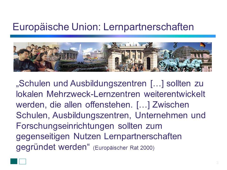 Europäische Union: Lernpartnerschaften 3 Schulen und Ausbildungszentren […] sollten zu lokalen Mehrzweck-Lernzentren weiterentwickelt werden, die alle
