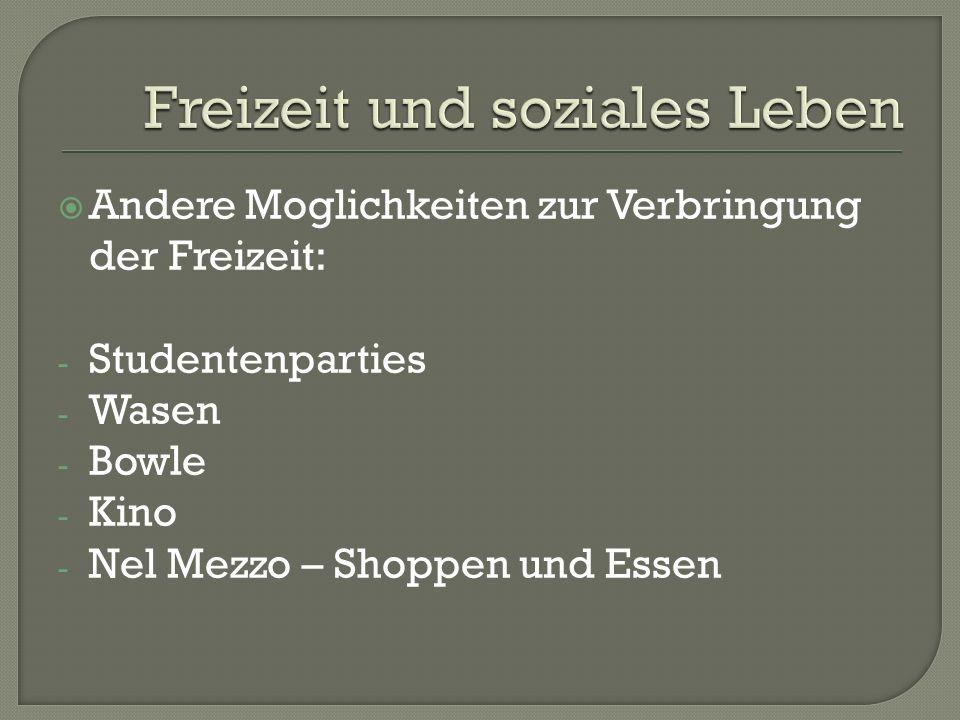 Andere Moglichkeiten zur Verbringung der Freizeit: - Studentenparties - Wasen - Bowle - Kino - Nel Mezzo – Shoppen und Essen