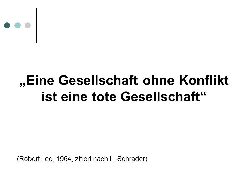 Eine Gesellschaft ohne Konflikt ist eine tote Gesellschaft (Robert Lee, 1964, zitiert nach L. Schrader)