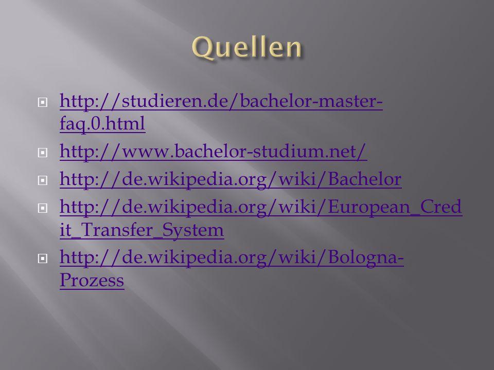 http://studieren.de/bachelor-master- faq.0.html http://studieren.de/bachelor-master- faq.0.html http://www.bachelor-studium.net/ http://de.wikipedia.org/wiki/Bachelor http://de.wikipedia.org/wiki/European_Cred it_Transfer_System http://de.wikipedia.org/wiki/European_Cred it_Transfer_System http://de.wikipedia.org/wiki/Bologna- Prozess http://de.wikipedia.org/wiki/Bologna- Prozess