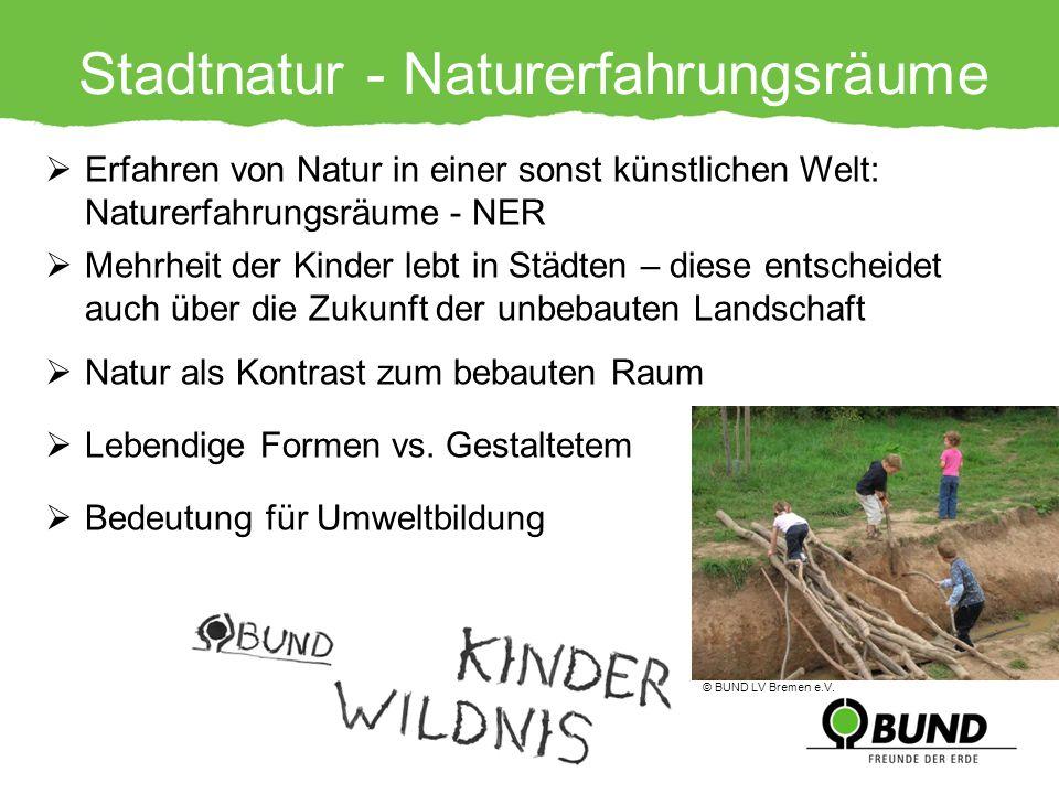 Stadtnatur - Naturerfahrungsräume Erfahren von Natur in einer sonst künstlichen Welt: Naturerfahrungsräume - NER Mehrheit der Kinder lebt in Städten –