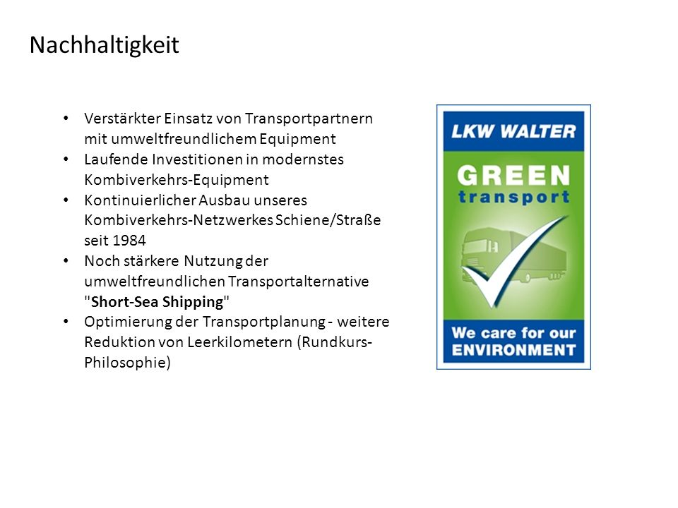 Nachhaltigkeit Verstärkter Einsatz von Transportpartnern mit umweltfreundlichem Equipment Laufende Investitionen in modernstes Kombiverkehrs-Equipment