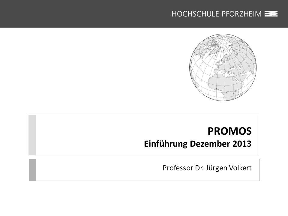 PROMOS Einführung Dezember 2013 Professor Dr. Jürgen Volkert