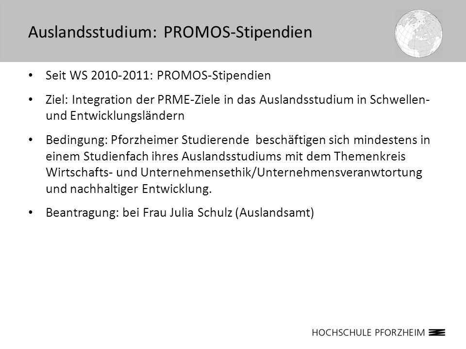 Seit WS 2010-2011: PROMOS-Stipendien Ziel: Integration der PRME-Ziele in das Auslandsstudium in Schwellen- und Entwicklungsländern Bedingung: Pforzhei